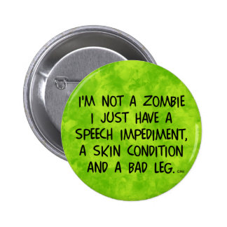 Funny Zombie Not a Zombie Green Pinback Buttons