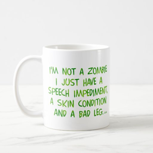 Funny Zombie Not a Zombie Green Coffee Mug