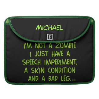 Funny Zombie Not a Zombie Green Sleeve For MacBook Pro