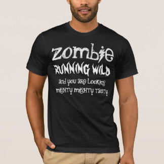 Funny Zombie Running Wild  Looking Mighty Tasty T-Shirt