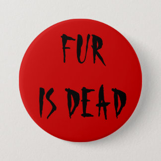 Fur is Dead Pinback Button