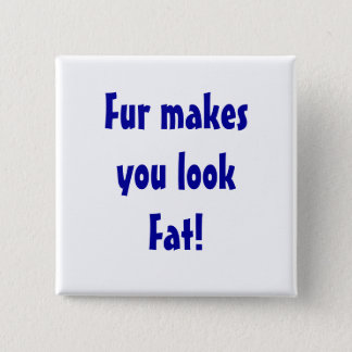Fur Makes You Look Fat button