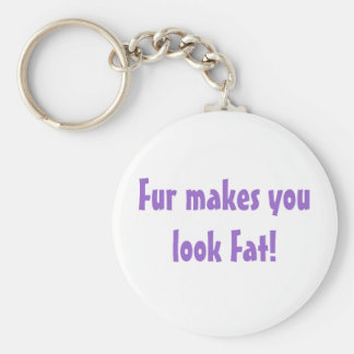 Fur Makes You Look Fat keychain