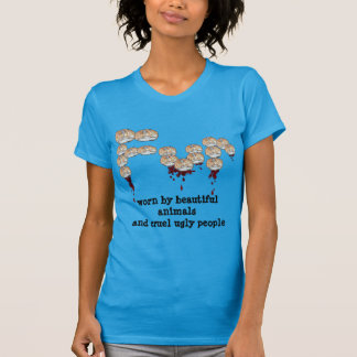 Fur worn by beautiful animals & cruel ugly people T-Shirt
