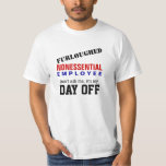 Furloughed - It's my Day Off Shirts