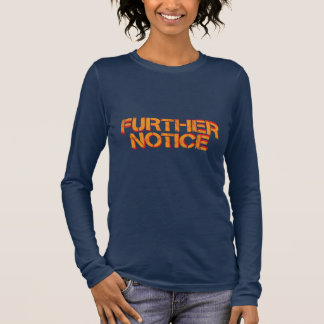 Further Notice Long Sleeve T-Shirt
