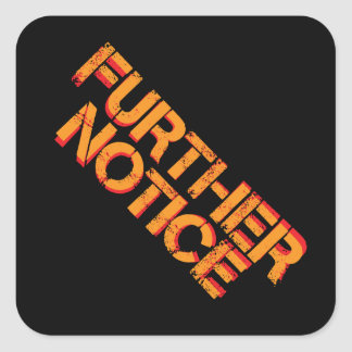 Further Notice Square Sticker
