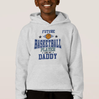 Future Basketball Player Like My Daddy Hoodie