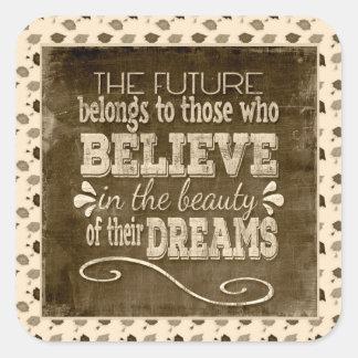Future Belong, Believe in the Beauty Dreams, Sepia Square Sticker
