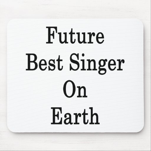 Future Best Singer On Earth Mouse Pads