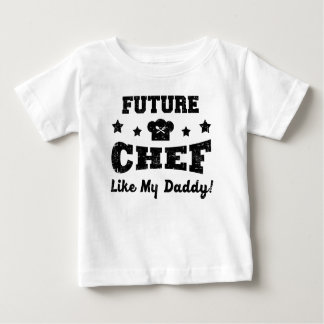 FUTURE CHEF LIKE MY DADDY! BABY T-Shirt