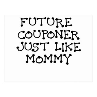 FUTURE COUPONER JUST LIKE MOMMY.png Postcard