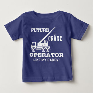 Future Crane Operator Like My Daddy Baby T-Shirt