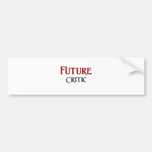 Future Critic Car Bumper Sticker