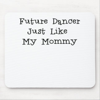 Future Dancer Like Mommy.png Mouse Pad