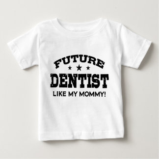 Future Dentist Like My Mommy Infant T-shirt