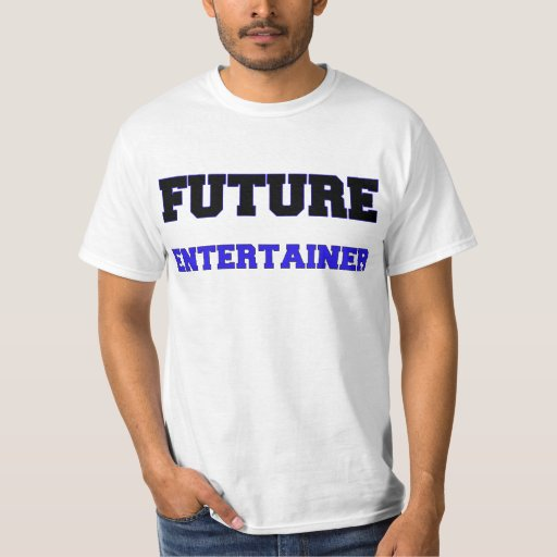 Future Entertainer Shirts