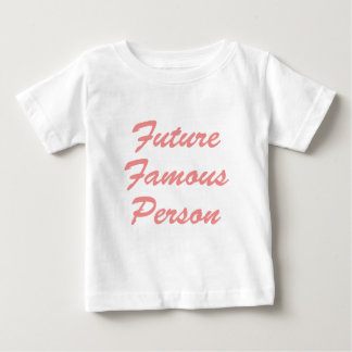 Future Famous Person! Baby T-Shirt