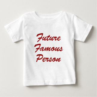 Future Famous Person Baby T-Shirt