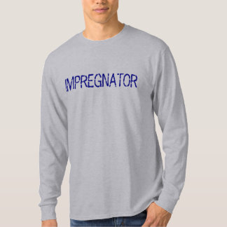 FUTURE FATHER IMPREGNATOR T SHIRT