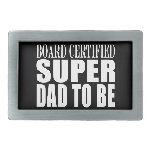 Future Fathers : Board Certified Super Dad to Be Rectangular Belt Buckle