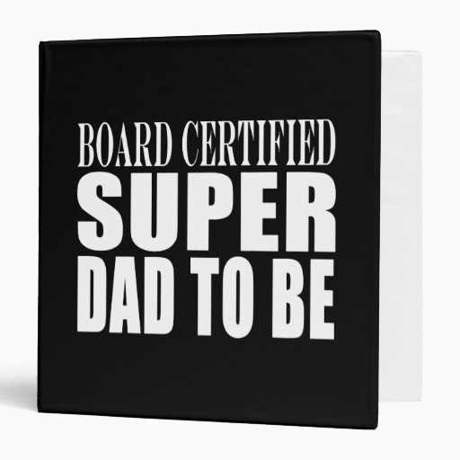 Future Fathers : Board Certified Super Dad to Be Vinyl Binders