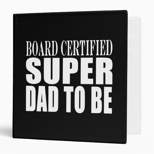 Future Fathers : Board Certified Super Dad to Be Binder