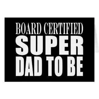 Future Fathers : Board Certified Super Dad to Be Card