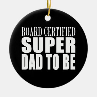 Future Fathers : Board Certified Super Dad to Be Ceramic Ornament