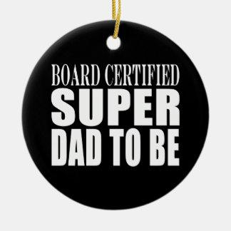 Future Fathers : Board Certified Super Dad to Be Ceramic Ornament