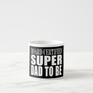 Future Fathers : Board Certified Super Dad to Be Espresso Cup