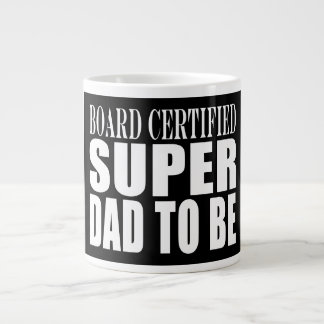 Future Fathers : Board Certified Super Dad to Be Giant Coffee Mug