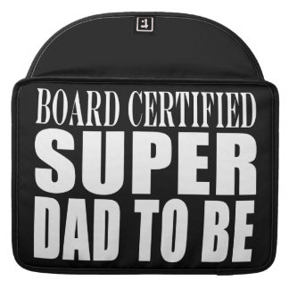 Future Fathers Board Certified Super Dad to Be Sleeves For MacBook Pro