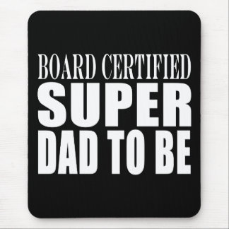 Future Fathers : Board Certified Super Dad to Be Mouse Pad