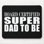 Future Fathers : Board Certified Super Dad to Be Mouse Pads