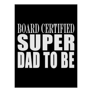 Future Fathers : Board Certified Super Dad to Be Poster