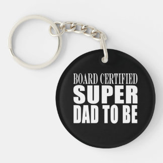 Future Fathers : Board Certified Super Dad to Be Single-Sided Round Acrylic Keychain