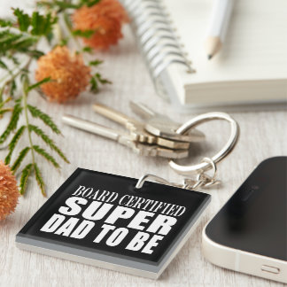Future Fathers : Board Certified Super Dad to Be Single-Sided Square Acrylic Keychain