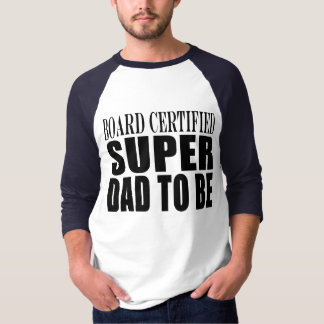 Future Fathers : Board Certified Super Dad to Be Tee Shirt