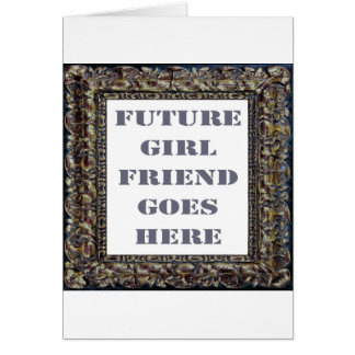 Future Girlfriend Goes Here On Valentine's Day Greeting Cards