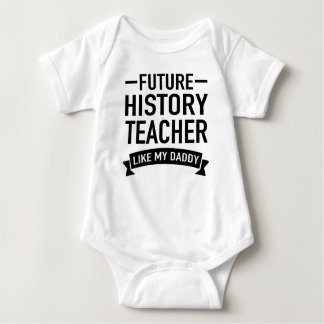 FUTURE HISTORY TEACHER LIKE MY DADDY BABY BODYSUIT