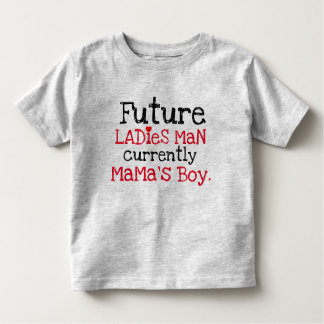 future ladies man currently mama's boy toddler t-shirt