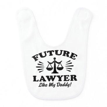 Lawyer Themed Future Lawyer Like My Daddy Baby Bib