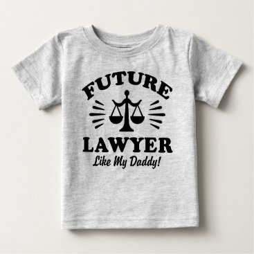 Lawyer Themed Future Lawyer Like My Daddy Baby T-Shirt