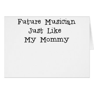 Future Musician Just Like Mommy.png Card