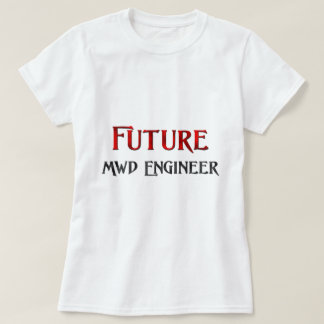 Future Mwd Engineer Tshirt