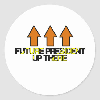 Future President Up There Classic Round Sticker