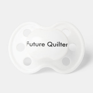 Future Quilter Pacifier