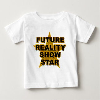 Future Reality Show Star T-shirts, Gifts Baby T-Shirt