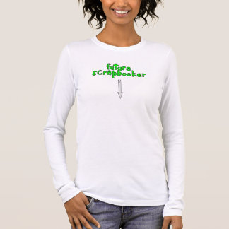 future scrapbooker long sleeve T-Shirt